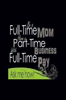 BE A FULL TIME MUM WITH A PART TIME BUSINESS