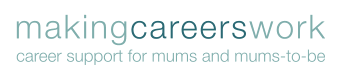 Making Careers Work - 'career support for mums and mums-to-be'